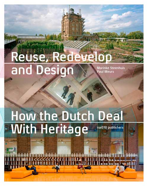 Reuse, Redevelop and Design – How the Dutch Deal With Heritage